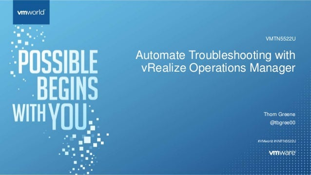 Automate Troubleshooting with vRealize Operations Manager Thom Greene @tbgree00 #VMworld #VMTN5522U VMTN5522U