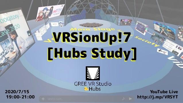 VRSionUp!7 [Hubs Study] VRSionUp!7 [Hubs Study] 2020/7/15 19:00-21:00 YouTube Live http://j.mp/VRSYT
