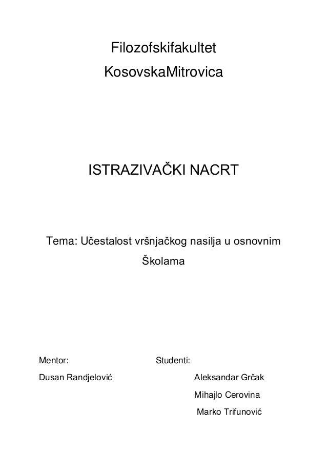 FilozofskifakultetKosovskaMitrovicaISTRAZIVAČKI NACRTTema: Učestalost vršnjačkog nasilja u osnovnimŠkolamaMentor: Studenti...