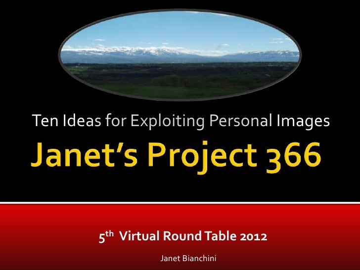 Ten Ideas for Exploiting Personal Images        5th Virtual Round Table 2012                  Janet Bianchini