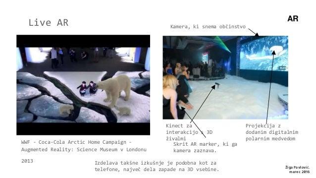 AR Live AR Žiga Pavlovič, marec 2016 WWF - Coca-Cola Arctic Home Campaign - Augmented Reality: Science Museum v Londonu 20...
