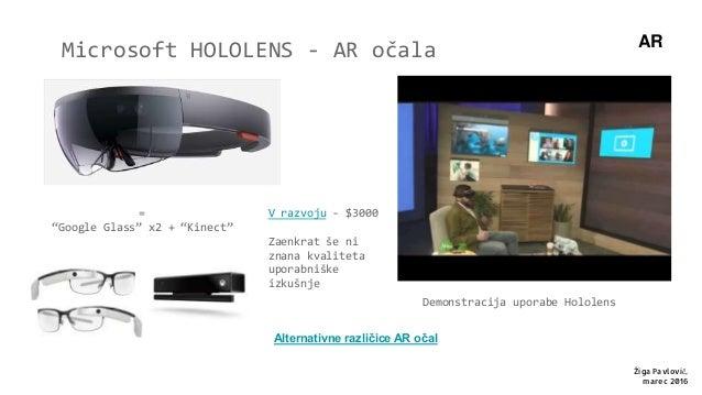 "AR Microsoft HOLOLENS - AR očala Žiga Pavlovič, marec 2016 Demonstracija uporabe Hololens = ""Google Glass"" x2 + ""Kinect"" V..."