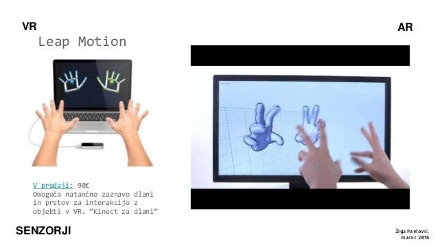 """AR SENZORJI Leap Motion VR V prodaji: 90€ Omogoča natančno zaznavo dlani in prstov za interakcijo z objekti v VR. """"Kinect ..."""