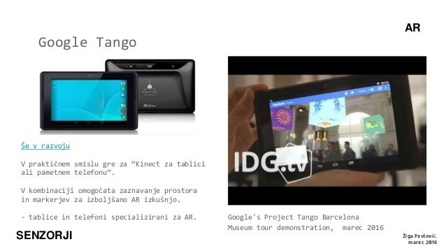 AR SENZORJI Google Tango Google's Project Tango Barcelona Museum tour demonstration, marec 2016 Še v razvoju V praktičnem ...