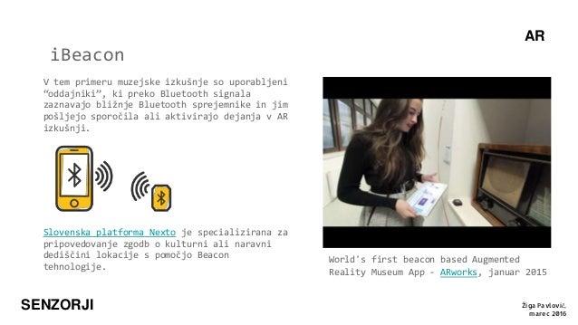 AR SENZORJI iBeacon World's first beacon based Augmented Reality Museum App - ARworks, januar 2015 V tem primeru muzejske ...