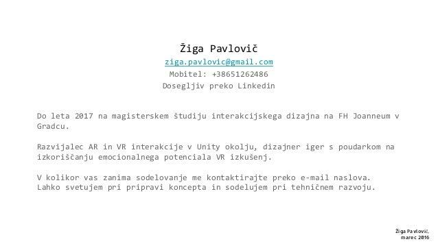 Žiga Pavlovič ziga.pavlovic@gmail.com Mobitel: +38651262486 Dosegljiv preko Linkedin Do leta 2017 na magisterskem študiju ...