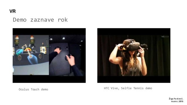 Demo zaznave rok VR Žiga Pavlovič, marec 2016 Oculus Touch demo HTC Vive, Selfie Tennis demo