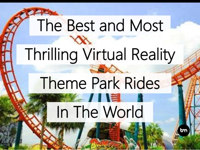 The Best and Most Thrilling Virtual Reality Theme Park Rides In The World