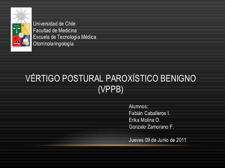 VÉRTIGO POSTURAL PAROXÍSTICO BENIGNO (VPPB) Universidad de Chile Facultad de Medicina Escuela de Tecnología Médica Otorrin...