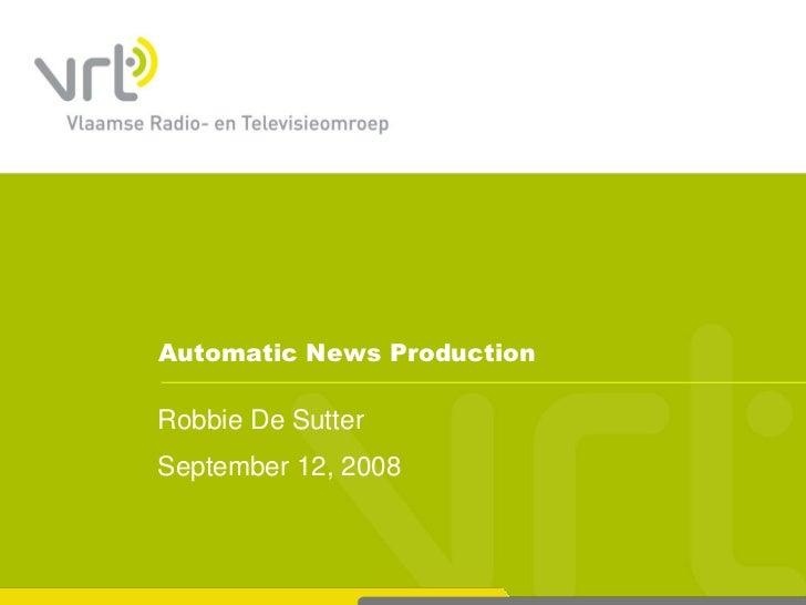 Automatic News Production  Robbie De Sutter September 12, 2008