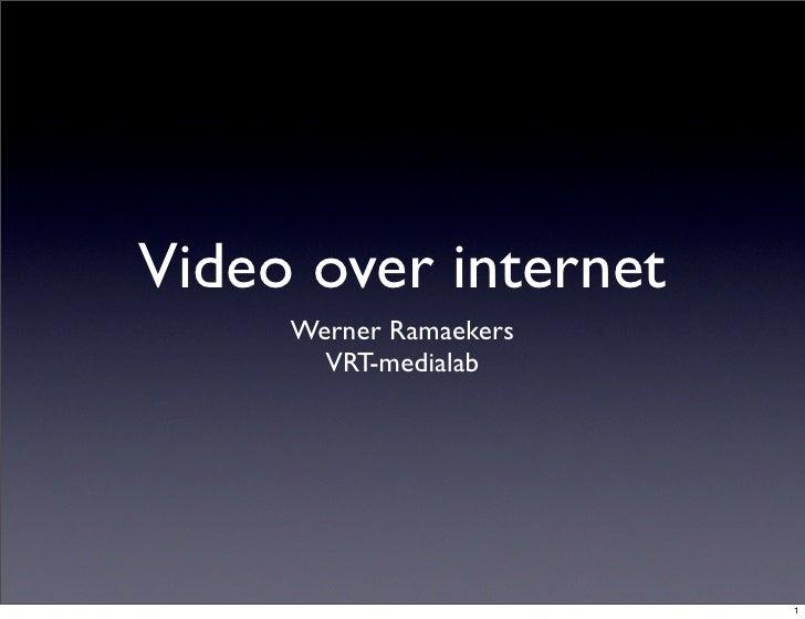 Video over internet      Werner Ramaekers        VRT-medialab                             1