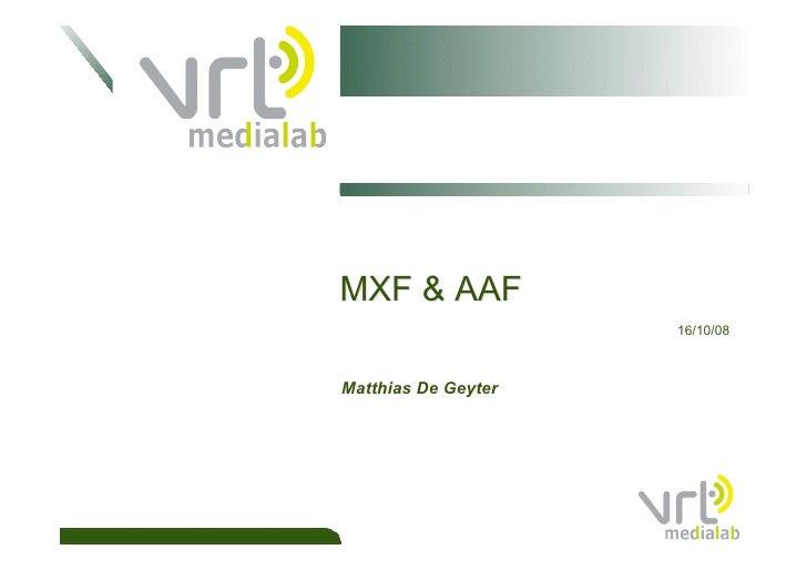 MXF & AAF                      16/10/08    Matthias De Geyter