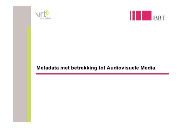 medialab     Metadata met betrekking tot Audiovisuele Media