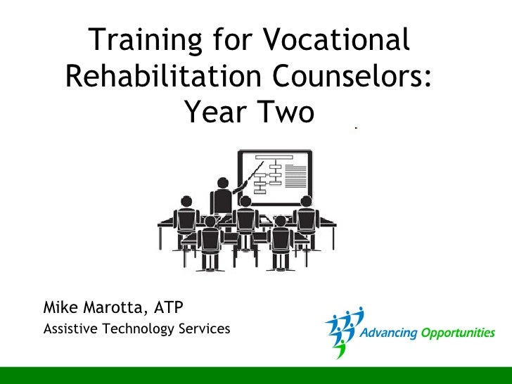 Training for Vocational Rehabilitation Counselors: Year Two Mike Marotta, ATP Assistive Technology Services