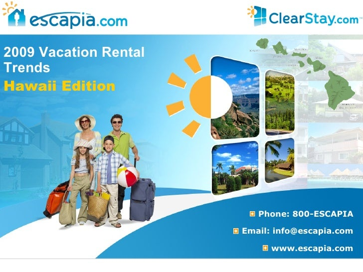2009 Vacation Rental  Trends Hawaii Edition <ul><li>Phone: 800-ESCAPIA </li></ul><ul><li>Email: info@escapia.com </li></ul...