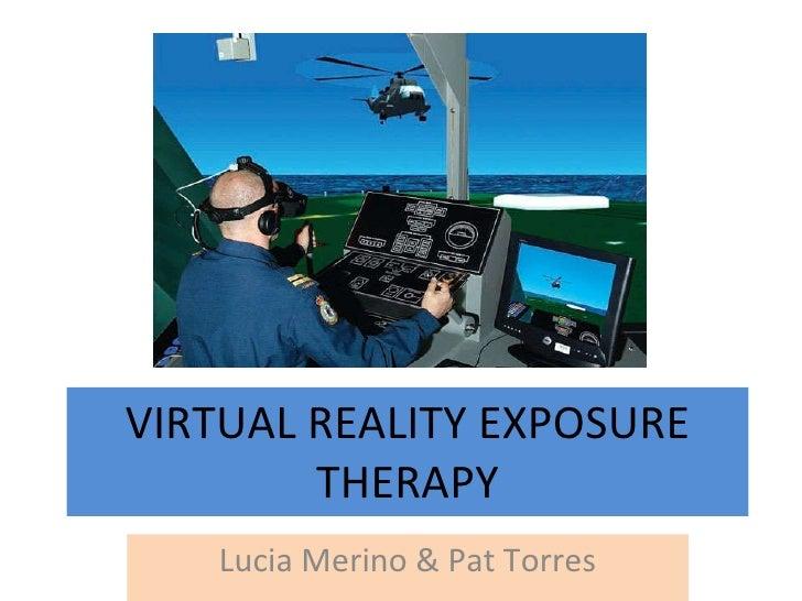 VIRTUAL REALITY EXPOSURE THERAPY Lucia Merino & Pat Torres