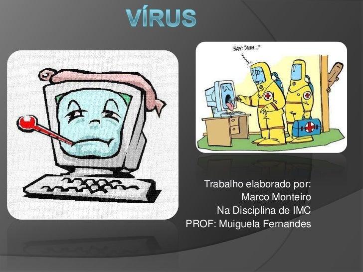 Trabalho elaborado por:           Marco Monteiro      Na Disciplina de IMCPROF: Muiguela Fernandes