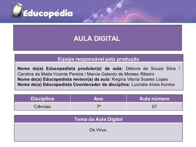 AULA DIGITAL                  Equipe responsável pela produçãoNome do(a) Educopedista produtor(a) da aula: Débora de Souza...