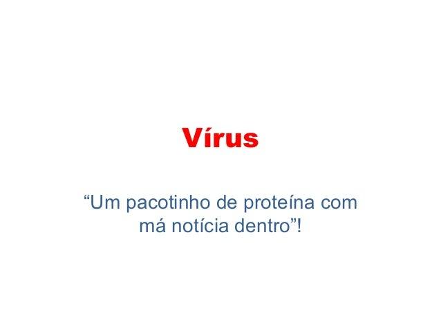 """Vírus """"Um pacotinho de proteína com má notícia dentro""""!"""