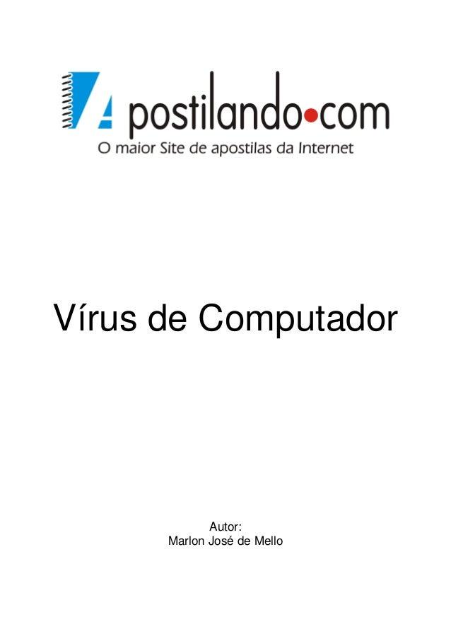 Vírus de Computador  Autor: Marlon José de Mello