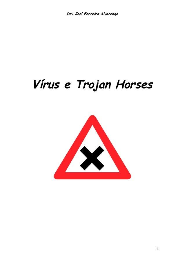 De: Joel Ferreira AlvarengaVírus e Trojan Horses                                    1