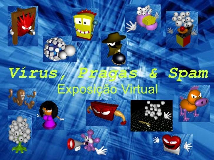 Vírus, Pragas & Spam Exposição Virtual
