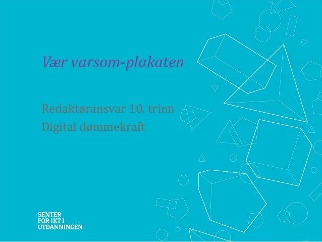 Vær varsom-plakaten Redaktøransvar 10. trinn Digital dømmekraft