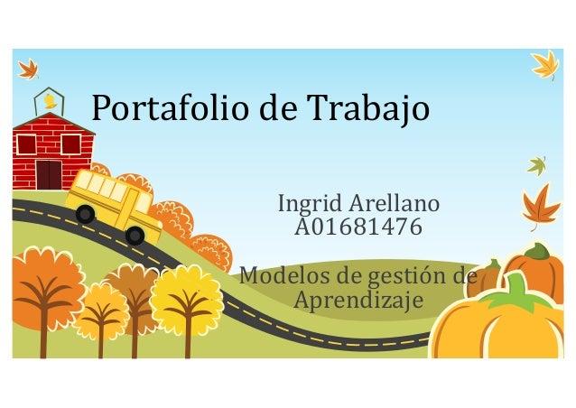 Portafolio de Trabajo Ingrid Arellano A01681476 Modelos de gestión de Aprendizaje