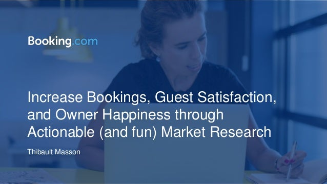 Increase Bookings, Guest Satisfaction, and Owner Happiness through Actionable (and fun) Market Research Thibault Masson