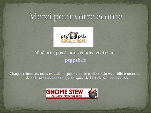 N'hésitez pas à nous rendre visite sur ptgptb.fr Chaque trimestre, nous traduisons pour vous le meilleur du web rôliste mo...