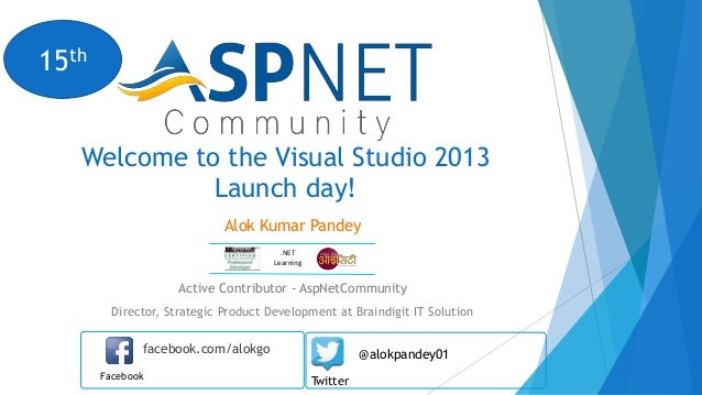 15th Welcome to the Visual Studio 2013 Launch day! Alok Kumar Pandey .NET Learning  Active Contributor - AspNetCommunity D...