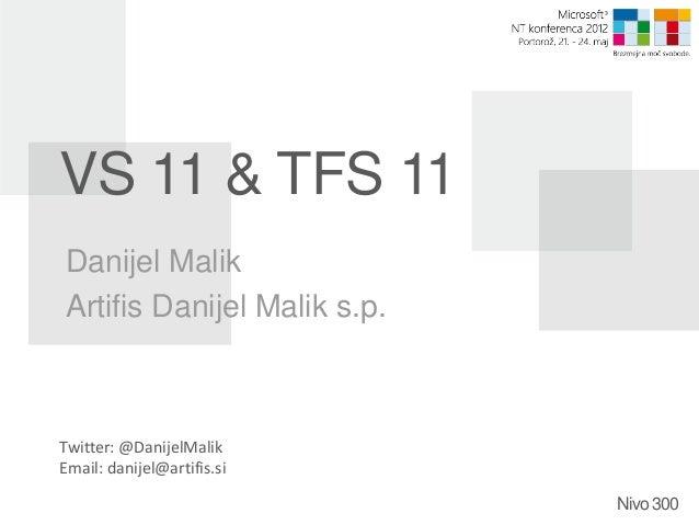 VS 11 & TFS 11Danijel MalikArtifis Danijel Malik s.p.Twitter: @DanijelMalikEmail: danijel@artifis.si                      ...