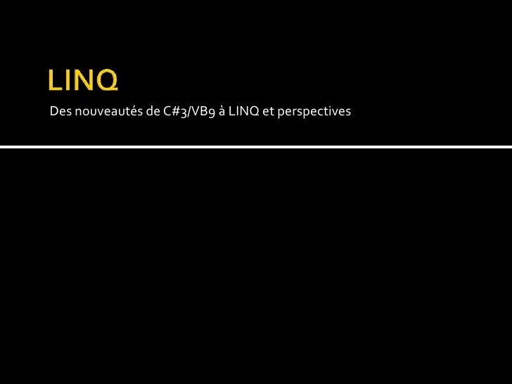 LINQ<br />Des nouveautés de C#3/VB9 à LINQ et perspectives<br />