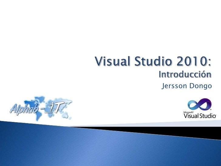 Visual Studio 2010: Introducción<br />Jersson Dongo<br />