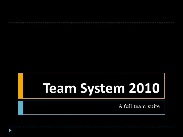 Team System 2010           A full team suite
