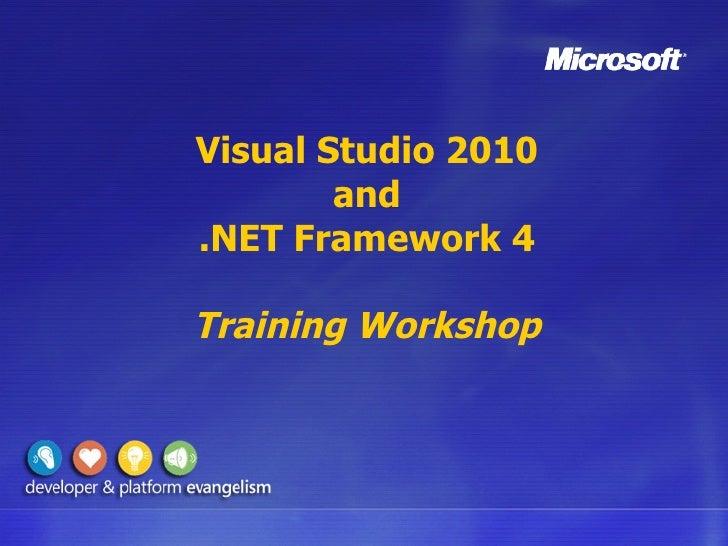 Visual Studio 2010         and .NET Framework 4  Training Workshop
