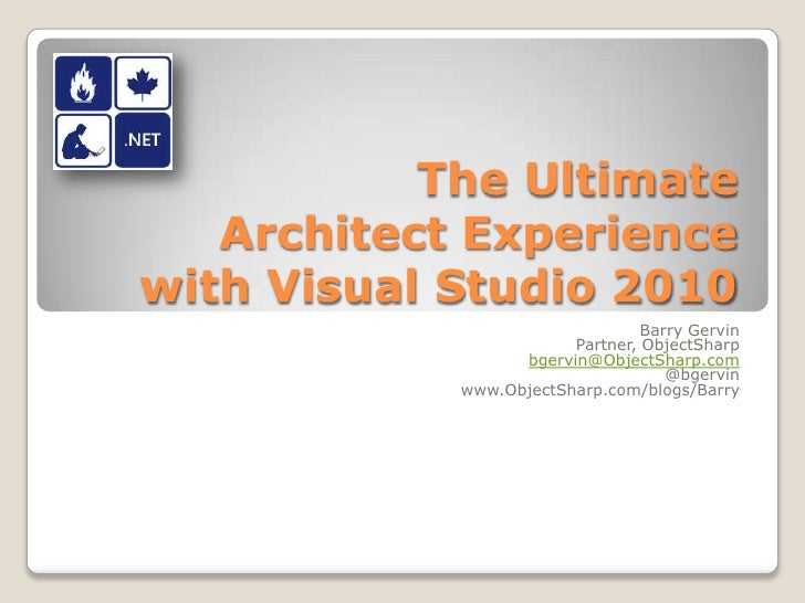 The Ultimate Architect Experience with Visual Studio 2010<br />Barry Gervin<br />Partner, ObjectSharp<br />bgervin@ObjectS...