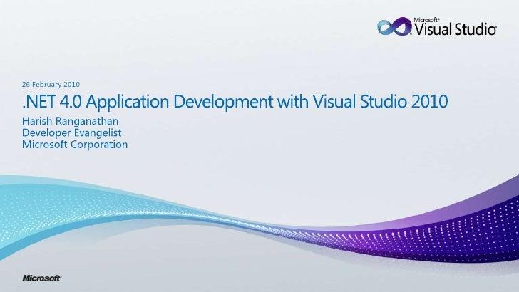 .NET 4.0 Application Development with Visual Studio 2010<br />Harish Ranganathan<br />Developer Evangelist<br />Microsoft ...