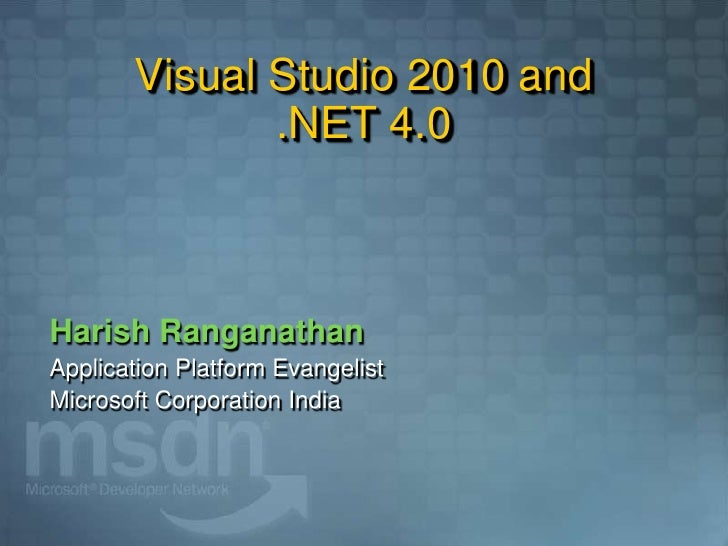 Visual Studio 2010 and               .NET 4.0    Harish Ranganathan Application Platform Evangelist Microsoft Corporation ...