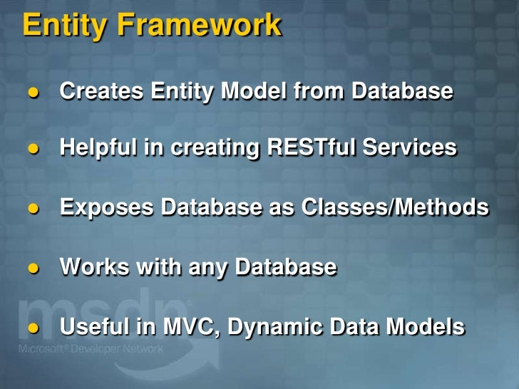 Entity Framework      Creates Entity Model from Database        Helpful in creating RESTful Services        Exposes Data...