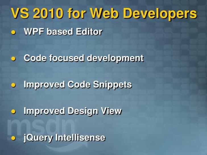 VS 2010 for Web Developers     WPF based Editor        Code focused development        Improved Code Snippets        Im...