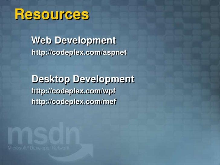 Resources   Web Development   http://codeplex.com/aspnet     Desktop Development   http://codeplex.com/wpf   http://codepl...