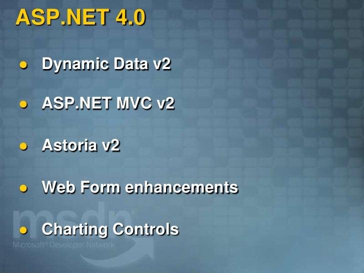 ASP.NET 4.0      Dynamic Data v2        ASP.NET MVC v2        Astoria v2        Web Form enhancements        Charting ...