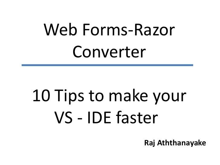 Web Forms-Razor Converter10 Tips to make yourVS - IDE fasterRaj Aththanayake<br />