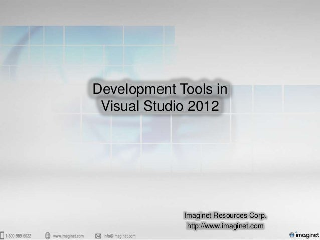 Development Tools inVisual Studio 2012Imaginet Resources Corp.http://www.imaginet.com