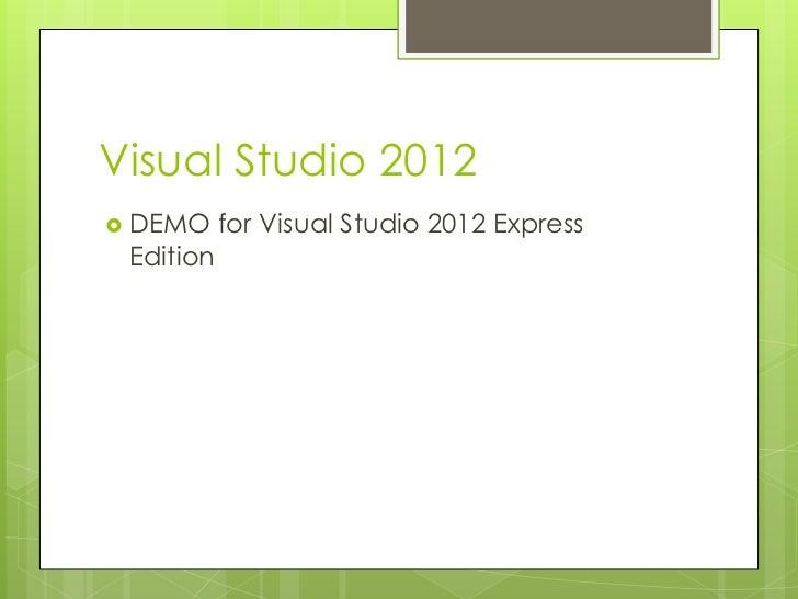 Visual Studio 2012 DEMO     for Visual Studio 2012 Express Edition