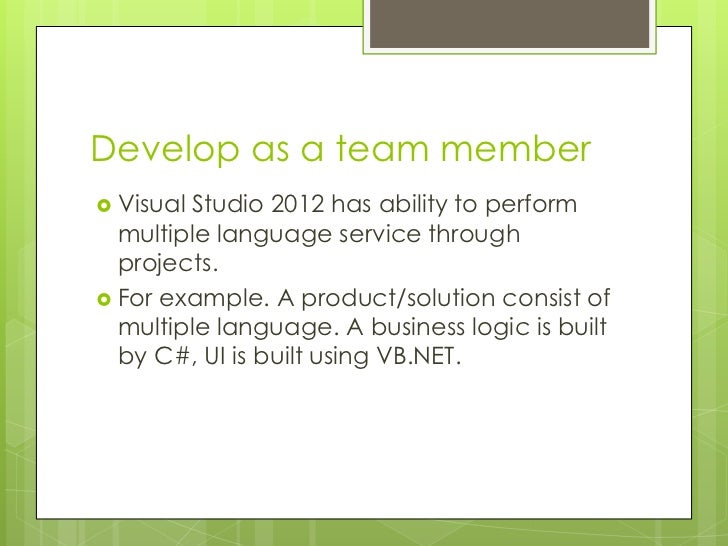 Develop as a team member VisualStudio 2012 has ability to perform  multiple language service through  projects. For exam...
