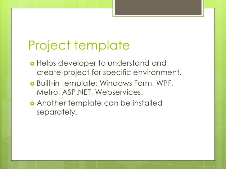 Project template Helps   developer to understand and  create project for specific environment. Built-in template: Window...