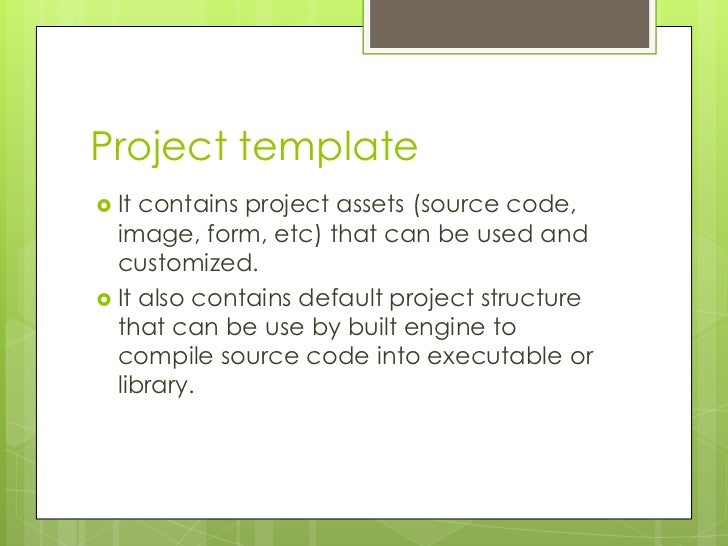 Project template It contains project assets (source code,  image, form, etc) that can be used and  customized. It also c...