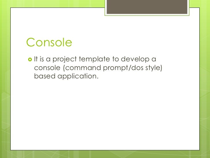Console It   is a project template to develop a  console (command prompt/dos style)  based application.